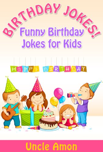 Uncle Amon - Happy Birthday Jokes! Funny Happy Birthday Jokes for Kids: Happy Birthday Joke Books for Children (Funny and Hilarious Joke Book for Kids) (English Edition)