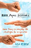 Rock, Paper, Scissors: Game Theory in Everyday Life: Strategies for Co-operation Len Fisher