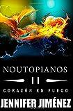 Noutopianos II: Corazón en Fuego (Volume 2) (Spanish Edition)