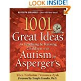1001 Great Ideas for Teaching and Raising Children with Autism or Asperger's, Revised and Expanded 2nd Edition...