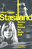 Stasiland: Stories from Behind the Berlin Wall Anna Funder