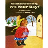 Gretchen Groundhog, It's Your Day! ~ Nancy Cote