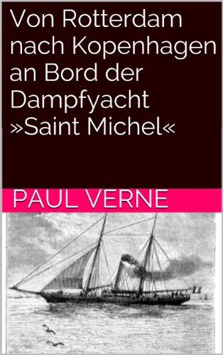 Paul Verne - Von Rotterdam nach Kopenhagen an Bord der Dampfyacht »Saint Michel«