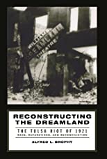 Reconstructing the Dreamland: The Tulsa Riot of 1921: Race, Reparations, and Reconciliation