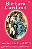 Barbara Cartland Wanted - a Royal Wife (The Barbara Cartland Pink Collection)