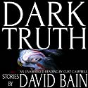 Dark Truth: Five Tales of Horror, Suspense and Occult Dark Fantasy Audiobook by David Bain Narrated by Curt Campbell