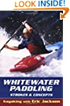 Whitewater Paddling: Strokes and Conc...