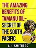 The amazing benefits of Tamanu Oil - Secret of the South Pacific (Secret Oils of the World Book 1)