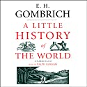 A Little History of the World (       UNABRIDGED) by E. H. Gombrich Narrated by Ralph Cosham