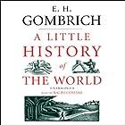 A Little History of the World Hörbuch von E. H. Gombrich Gesprochen von: Ralph Cosham