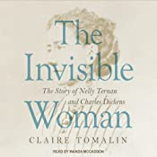 The Invisible Woman: The Story of Nelly Ternan and Charles Dickens | [Claire Tomalin]