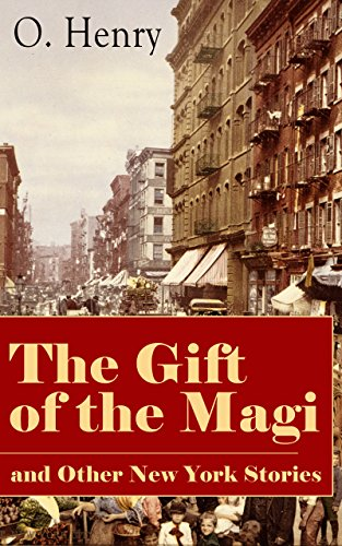 The Gift of the Magi and Other New York Stories: The Skylight Room, The Voice of The City, The Cop and the Anthem, A Retrieved Information, The Last Leaf, ... of Red Chief, The Trimmed Lamp and more PDF