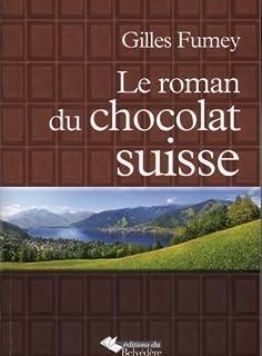 Le roman du chocolat suisse
