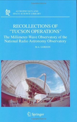 "Recollections Of ""Tucson Operations"": The Millimeter-Wave Observatory Of The National Radio Astronomy Observatory (Astrophysics And Space Science Library)"