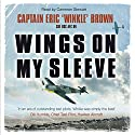 Wings on My Sleeve: The World's Greatest Test Pilot Tells His Story Hörbuch von Eric 'Winkle' Brown Gesprochen von: Cameron Stewart