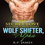 My Secret Love Contract with a Part Wolf Shifter | R.P. James
