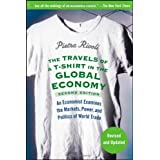 The Travels of a T-Shirt in the Global Economy: An Economist Examines the Markets, Power and Politics of the World Trade, 2nd Edition ~ Pietra Rivoli