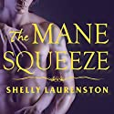 The Mane Squeeze: Pride Series # 4 Audiobook by Shelly Laurenston Narrated by Charlotte Kane