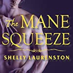 The Mane Squeeze: Pride Series # 4 (       UNABRIDGED) by Shelly Laurenston Narrated by Charlotte Kane