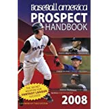 Baseball America 2008 Prospect Handbook: The Comprehensive Guide to Rising Stars from the Definitive Source on Prospects (Baseball America Prospect Handbook) ~ The Editors of...