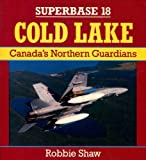 img - for Cold Lake: Canada's Northern Guardians - Superbase 18 book / textbook / text book