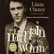The Mountain of the Women: Memoirs of an Irish Troubadour | [Liam Clancy]