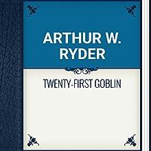 Arthur W. Ryder: Twenty-First Goblin (       UNABRIDGED) by Arthur Ryder Narrated by Anastasia Bertollo