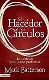 Sé un hacedor de círculos: La solución a 10,000 problemas (Spanish Edition)