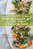 Alex Glasscock The Ranch at Live Oak Cookbook: Delicious Dishes from California's Legendary Spa Retreat