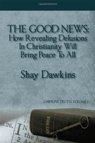 Book: The Good News - How Revealing Delusions In Christianity Will Bring Peace To All