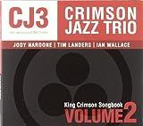 King Crimson Songbook Volume 2 by Crimson Jazz Trio (2009-04-07)