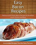 Easy Bacon Recipes: Delicious and Classic Bacon Recipes (The Easy Recipe Series)