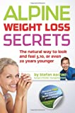 Alpine Weight Loss Secrets: The Natural Way to Look 5, 10, Even 20 Years Younger