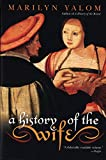 A History of the Wife (0060931566) by Yalom, Marilyn