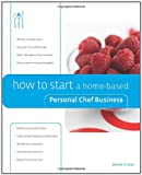 How to Start a Home-Based Personal Chef Business (Home-Based Business Series)