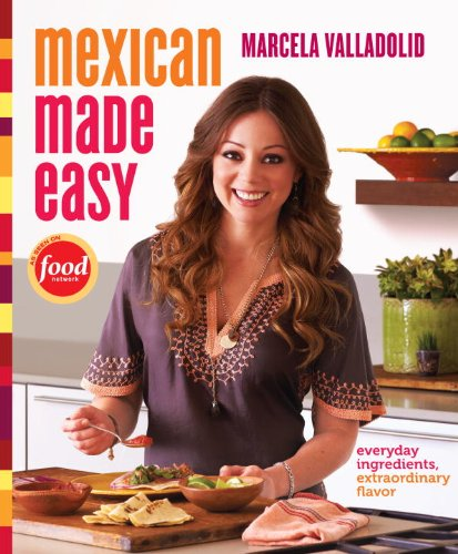 Mexican Made Easy: Everyday Ingredients, Extraordinary Flavor image
