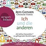 Ich und die anderen: Als Selbst-Entwickler zu gelingenden Beziehungen | Jens Corssen,Christiane Tramitz
