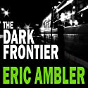 The Dark Frontier (       UNABRIDGED) by Eric Ambler Narrated by Mark Elstob