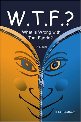 Book: WTF - What is Wrong with Tom Faerie? by H M Leathem