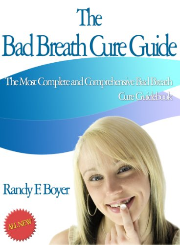 The Bad Breath Cure Guide (The Most Complete and Comprehensive Bad Breath Cure Guide Book 1) PDF