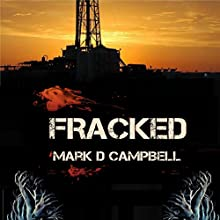 Fracked (       UNABRIDGED) by Mark D. Campbell Narrated by Ron Phillips