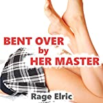 Bent Over by Her Master: A First Anal Sex BDSM Training Erotica Story | Rage Elric