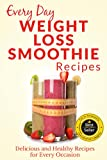 Weight Loss Smoothies: The Beginners Guide to Losing Weight with Smoothies: Refreshing, Healthy Weight Loss Smoothies for Every Occasion (Everyday Recipes)