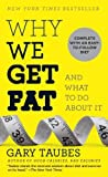 Why We Get Fat: And What to Do about It by Gary Taubes (2012) Mass Market Paperback