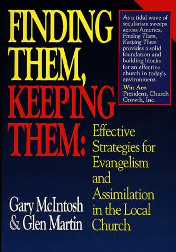 Finding Them, Keeping Them: Effective Strategies for Evangelism and Assimilation in the Local Church PDF