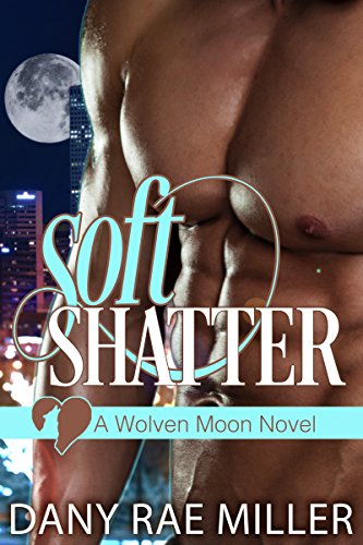 Soft Shatter by Dany Rae Miller ebook