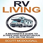 RV Living: A Beginner's Guide to a Free & Adventurous Life on the Road Hörbuch von Scott McDougall Gesprochen von: Anthony Francis
