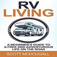 RV Living: A Beginner's Guide to a Free & Adventurous Life on the Road Audiobook by Scott McDougall Narrated by Anthony Francis