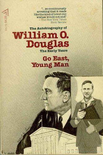 Go East, Young, Man the Autobiography of William O. Douglas: The Early Years, William O. Douglas