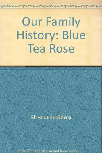 Our Family History: Blue Tea Rose
